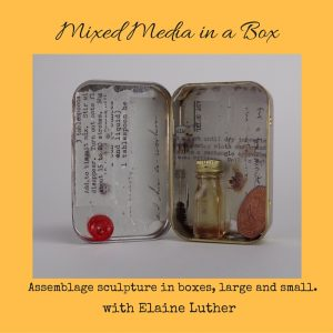 Mixed Media in a Box, Assemblage Sculpture Class with Elaine Luther