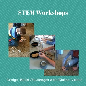STEM Workshops, Design-Build Challenges with Elaine Luther