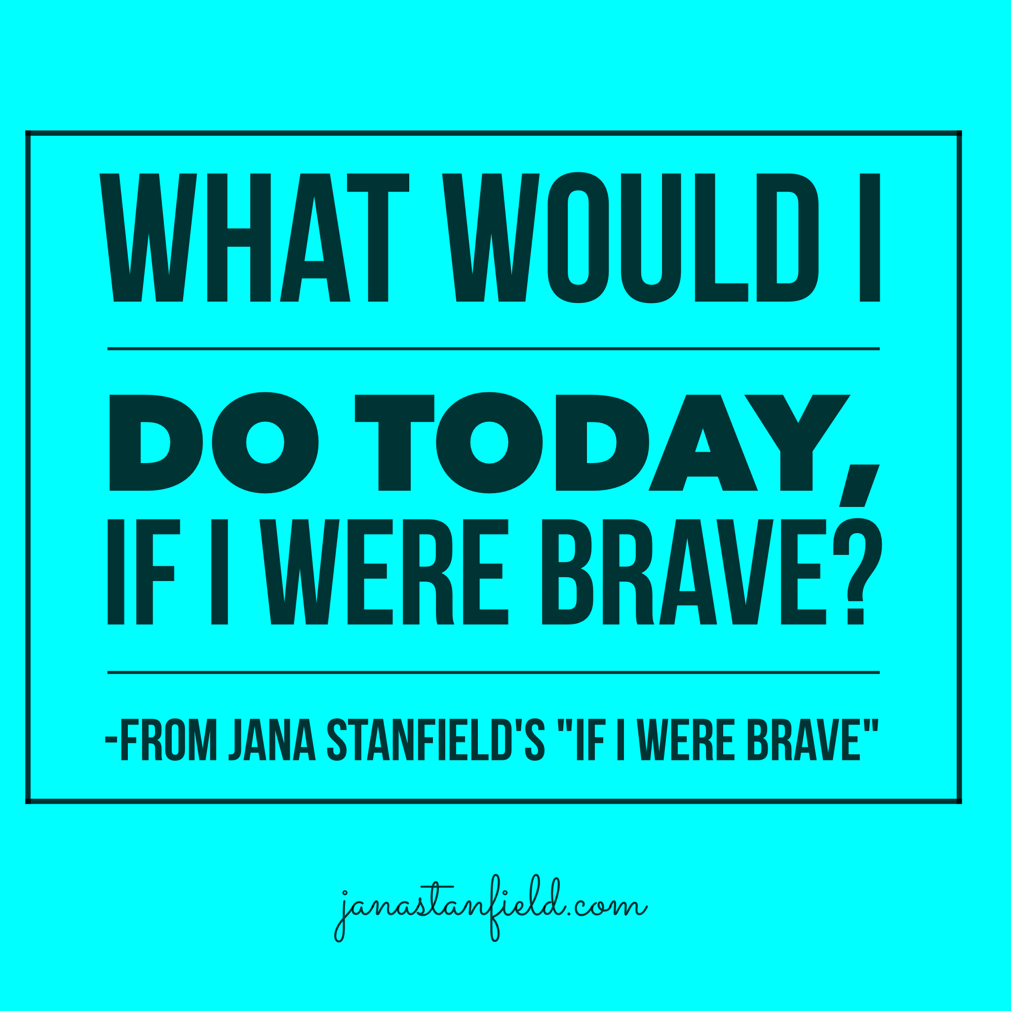 "New Public Engagement Art, ""What Would I Do Today, If I Were Brave?"""