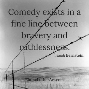Comedy exists in a fine line between bravery and ruthlessness.