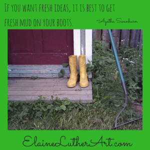 If you want fresh ideas, it is best to get fresh mud on your boots.
