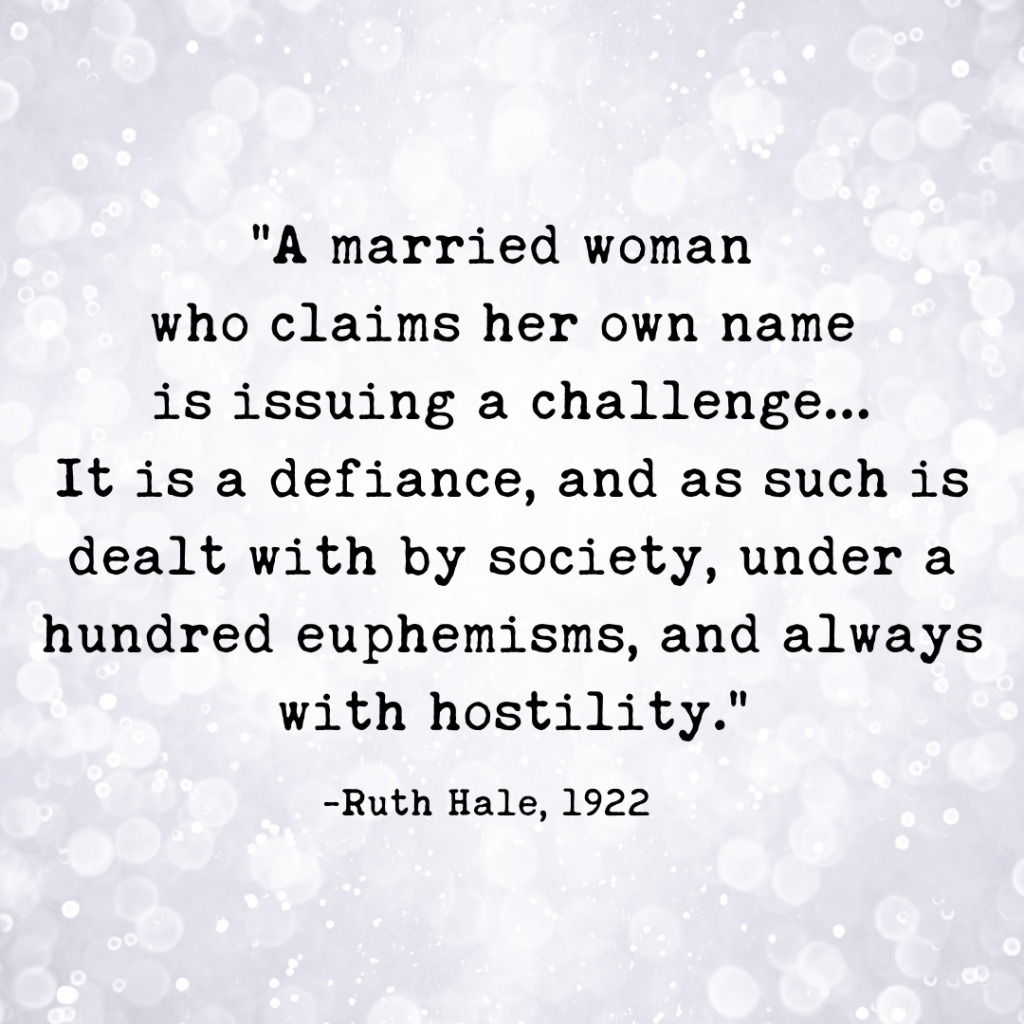 """An image graphic has a fuzzy background of lights and says, """"A married woman who claims her own name is issuing a challenge...It is a defiance, and as such is dealt with by society, under a hundred euphemisms, and always with hostility."""" - Ruth Hale"""